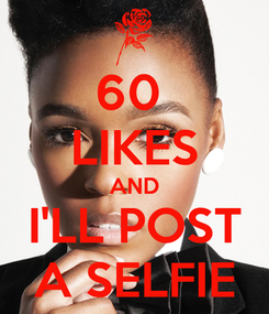 Poster: 60  LIKES AND I'LL POST A SELFIE