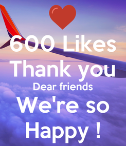 Poster: 600 Likes Thank you Dear friends We're so Happy !