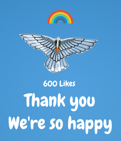 Poster:   600 Likes  Thank you We're so happy