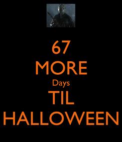 Poster: 67 MORE Days TIL HALLOWEEN