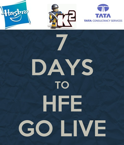 Poster: 7 DAYS TO HFE GO LIVE