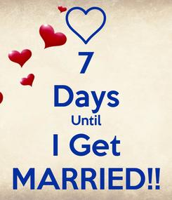 Poster: 7 Days Until I Get MARRIED!!