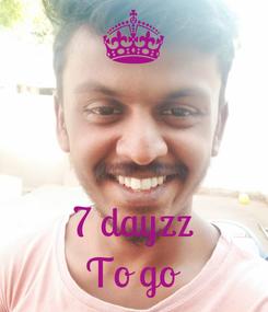Poster:    7 dayzz To go