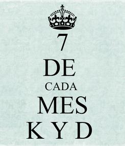 Poster: 7 DE  CADA  MES K Y D
