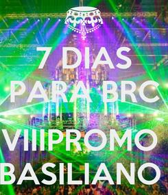Poster: 7 DIAS PARA BRC  VIIIPROMO  BASILIANO