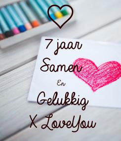 Poster: 7 jaar Samen En Gelukkig X LoveYou