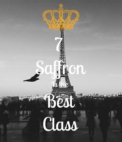 Poster: 7  Saffron Is the  Best  Class