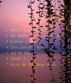 Poster:   7 Tips to Survive a Busy Week  1. Have a good night sleep. 2. Eat healthy (a few sweets helps). 3. Exercise your mind. 4. Give yourself grace. 5. Ask for help. 6. Laugh