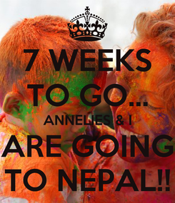 Poster: 7 WEEKS TO GO... ANNELIES & I ARE GOING TO NEPAL!!