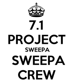 Poster: 7.1 PROJECT  SWEEPA  SWEEPA CREW