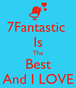 Poster: 7Fantastic  Is The Best And I LOVE