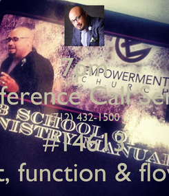 """Poster: 7pm Conference Call Service (712) 432-1500 #14613 """"...fit, function & flow..."""""""