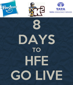 Poster: 8 DAYS TO HFE GO LIVE