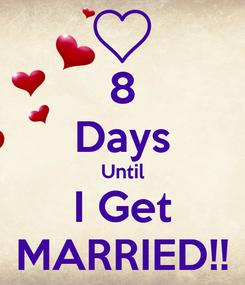 Poster: 8 Days Until I Get MARRIED!!