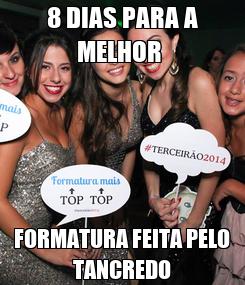Poster: 8 DIAS PARA A MELHOR  FORMATURA FEITA PELO TANCREDO