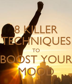 Poster: 8 KILLER TECHNIQUES TO BOOST YOUR MOOD