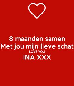 Poster: 8 maanden samen Met jou mijn lieve schat LOVE YOU INA XXX