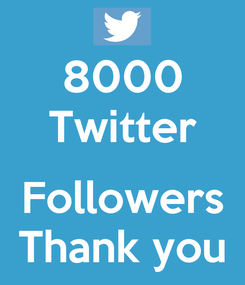 Poster: 8000 Twitter  Followers Thank you
