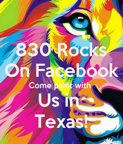 Poster: 830 Rocks On Facebook Come paint with  Us in  Texas!