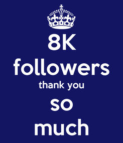 Poster: 8K followers thank you so much