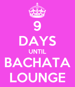 Poster: 9 DAYS UNTIL BACHATA LOUNGE