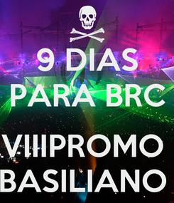 Poster: 9 DIAS PARA BRC  VIIIPROMO  BASILIANO