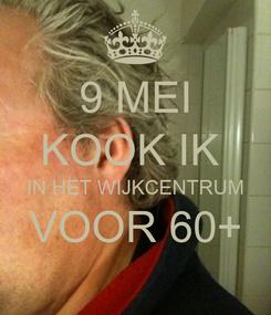 Poster: 9 MEI KOOK IK  IN HET WIJKCENTRUM VOOR 60+