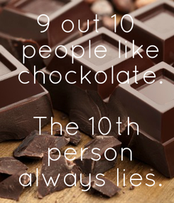 Poster: 9 out 10  people like  chockolate.  The 10th  person  always lies.