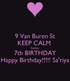 Poster: 9 Van Buren St KEEP CALM  Sumter 7th BIRTHDAY Happy Birthday!!!!! Sa'riya