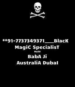 Poster: **91-7737349371____BlacK   MagiC SpecialisT  MolVI BabA Ji AustraliA DubaI