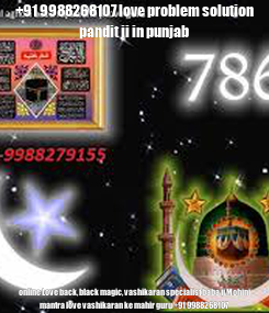 Poster: +91 9988268107 love problem solution pandit ji in punjab online Love back, black magic, vashikaran specialist baba ji Mohini mantra love vashikaran ke mahir guru +91 9988268107