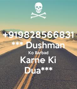 Poster: +919828566831 *** Dushman Ko Barbad Karne Ki Dua***