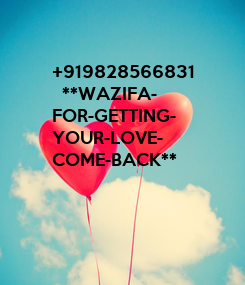 Poster: +919828566831    **WAZIFA- FOR-GETTING- YOUR-LOVE- COME-BACK**