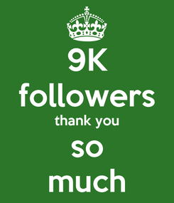 Poster: 9K followers thank you so much