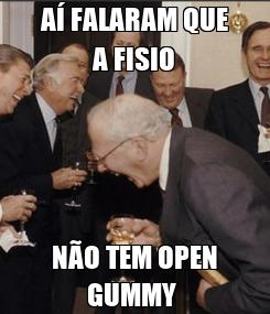 Poster: AÍ FALARAM QUE A FISIO NÃO TEM OPEN GUMMY