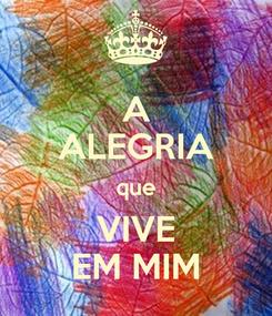 Poster: A ALEGRIA que VIVE EM MIM