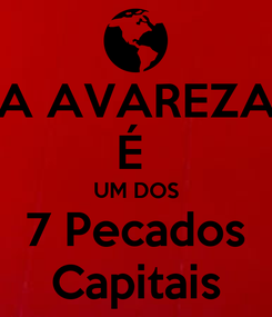 Poster: A AVAREZA É  UM DOS 7 Pecados Capitais
