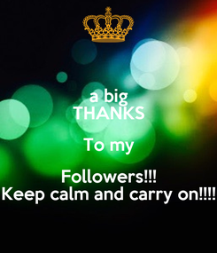 Poster: a big THANKS To my Followers!!! Keep calm and carry on!!!!