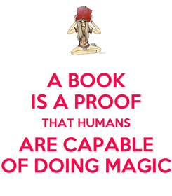 Poster: A BOOK IS A PROOF THAT HUMANS ARE CAPABLE OF DOING MAGIC
