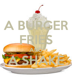 Poster: A BURGER FRIES AND A SHAKE