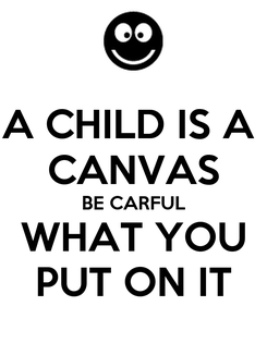 Poster: A CHILD IS A  CANVAS BE CARFUL WHAT YOU PUT ON IT