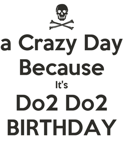Poster: a Crazy Day Because It's Do2 Do2 BIRTHDAY