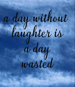 Poster: a day without  laughter is a day wasted
