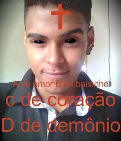 Poster:   A de amor B de baixinho c de coração D de demônio