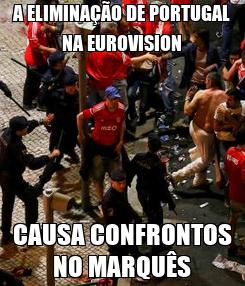Poster: A ELIMINAÇÃO DE PORTUGAL NA EUROVISION CAUSA CONFRONTOS NO MARQUÊS