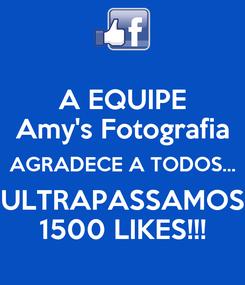 Poster: A EQUIPE Amy's Fotografia AGRADECE A TODOS... ULTRAPASSAMOS 1500 LIKES!!!