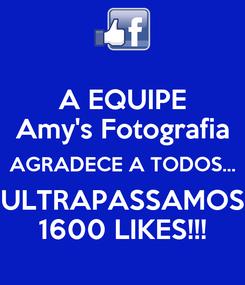 Poster: A EQUIPE Amy's Fotografia AGRADECE A TODOS... ULTRAPASSAMOS 1600 LIKES!!!