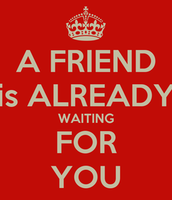 Poster: A FRIEND is ALREADY WAITING FOR YOU