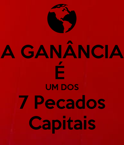 Poster: A GANÂNCIA É  UM DOS 7 Pecados Capitais