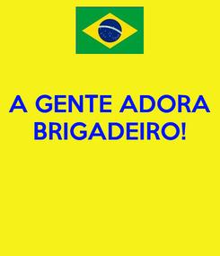 Poster: A GENTE ADORA BRIGADEIRO!